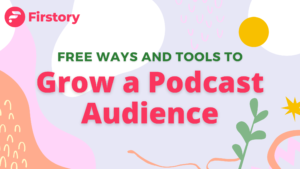 Free ways and tools to grow a podcast audience with Firstory
