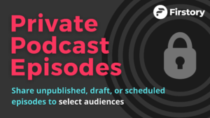 how to share private podcast episodes to subscribers