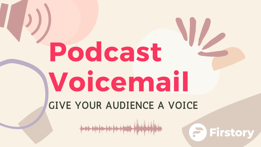 Grow podcast listeners with Firstory Voicemail